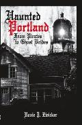 Haunted Portland: From Pirates to Ghost Brides