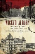 Wicked Albany:: Lawlessness & Liquor in the Prohibition Era