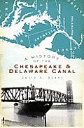 A History Of The Chesapeake & Delaware Canal by I. David A. Berry