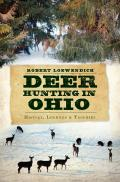 Deer Hunting In Ohio: History, Legends & Trophies by Robert Loewendick