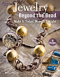 Jewelry Beyond the Bead: Make It Today, Wear It Tonight
