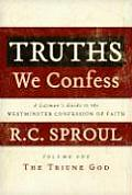 Truths We Confess: A Layman's Guide to the Westminster Confession of Faith: Volume 1: A Triune God