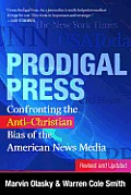 Prodigal Press Confronting the Anti Christian Bias of the American News Media Revised & Updated Edition