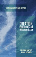 Creation, Evolution, and Intelligent Design (Apologia)