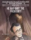 Actual Times #5: He Has Shot the President!: April 14, 1865: The Day John Wilkes Booth Killed President Lincoln