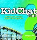 Kidchat Too 212 All New Questions to Ignite the Imagination