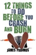 12 Things to Do Before You Crash & Burn