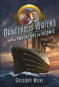 Dangerous Waters: An Adventure on Titanic