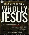 Wholly Jesus: His Surprising Approach to Wholeness and Why It Matters Today