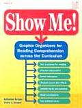 Show Me: Graphic Organizers for Reading Comprehension Across the Curriculum