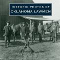 Historic Photos Of Oklahoma Lawmen by Larry Johnson