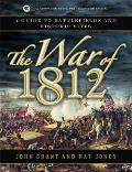 War of 1812 A Guide to Battlefields & Historic Sites