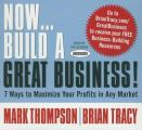 Now... Build a Great Business!: 7 Ways to Maximize Your Profits in Any Market
