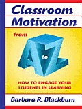 Classroom Motivation from A to Z How to Engage Your Students in Learning