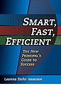 Smart, Fast, Efficient: The New Principal's Guide to Success