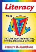 Literacy From A To Z Engaging Students In Reading Writing Speaking & Listening