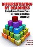 Differentiating by Readiness: Strategies and Lesson Plans for Tiered Instruction Grades K-8