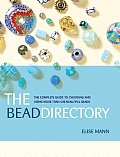 Bead Directory The Complete Guide to Choosing & Using More Than 600 Beautiful Beads