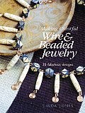 Making Colorful Wire & Beaded Jewelry 35 Fabulous Designs