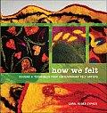 How We Felt Designs & Techniques from Contemporary Felt Artists