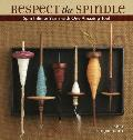 Respect the Spindle: Spin Infinite Yarns with One Amazing Tool Cover
