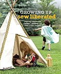 Growing Up Sew Liberated: Making Handmade Clothes &amp; Projects for Your Creative Child [With Pattern(s)] Cover