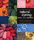 Complete Guide to Natural Dyeing Techniques & Recipes for Dyeing Fabrics Yarns & Fibers at Home