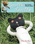 Sew Me, Love Me: Best Stuffed Friends to Make Cover
