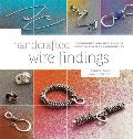 Handcrafted Wire Findings Techniques & Designs for Custom Jewelry Components