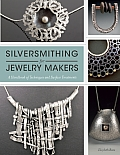 Silversmithing for Jewelry Makers A Handbook of Techniques & Surface Treatments