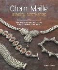 Chain Maille Jewelry Workshop Techniques & Projects for Weaving with Wire
