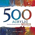 500 Acrylic Mixes: Paint Color Recipes for Artists Cover
