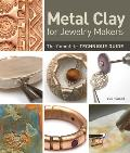 Metal Clay for Jewelry Makers:...