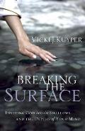 Breaking the Surface: Inviting God Into the Shallows and the Depths of Your Mind