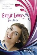 Great Love (for Girls): Truth for Teens in Today's Sexy Culture