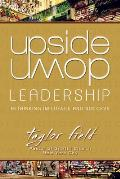 Upside-Down Leadership: Rethinking Influence and Success