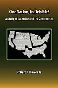 One Nation Indivisible a Study of Secession & the Constitution