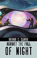 Against The Fall Of Night (03 Edition) by Arthur C. Clarke