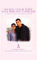 When Your Wife Has Breast Cancer...: A Story of Love, Courage, and Survival