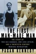 First Man Made Man The Story of Two Sex Changes One Love Affair & a Twentieth Century Medical Revolution