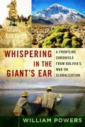 Whispering in the Giants Ear A Frontline Chronicle from Bolivias War on Globalization