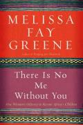 There Is No Me Without You: One Woman's Odyssey to Rescue Africa's Children