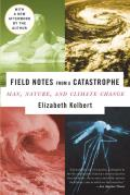 Field Notes from a Catastrophe Man Nature & Climate Change