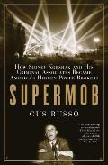 Supermob How Sidney Korshak & His Criminal Associates Became Americas Hidden Power Brokers