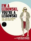 I'm a Lebowski, You're a Lebowski: Life, the Big Lebowski, and What Have You Cover