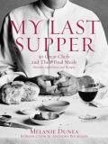 My Last Supper: 50 Great Chefs and Their Final Meals: Portraits, Interviews, and Recipes Cover