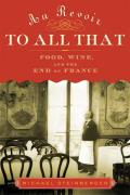 Au Revoir To All That: Food, Wine, & The End Of France by Michael Steinberger