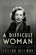 Difficult Woman The Challenging Life & Times of Lillian Hellman