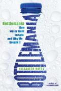 Bottlemania: How Water Went on Sale and Why We Bought It Cover