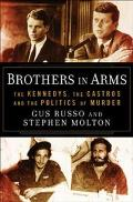 Brothers In Arms: The Kennedys, The Castros, & The Politics Of Murder by Gus Russo